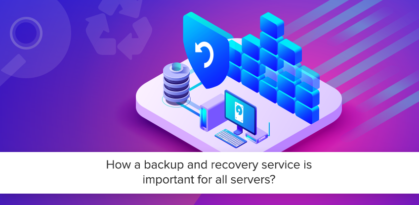 How a backup and recovery service is important for all servers?
