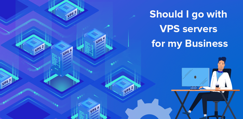 Should I Go With VPS Servers For My Business?