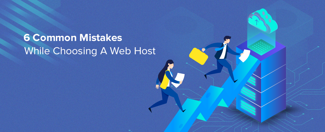 6 Common Mistakes While Choosing A Web Host